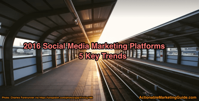 2016 Social Media Marketing Platforms 5 Key Trends